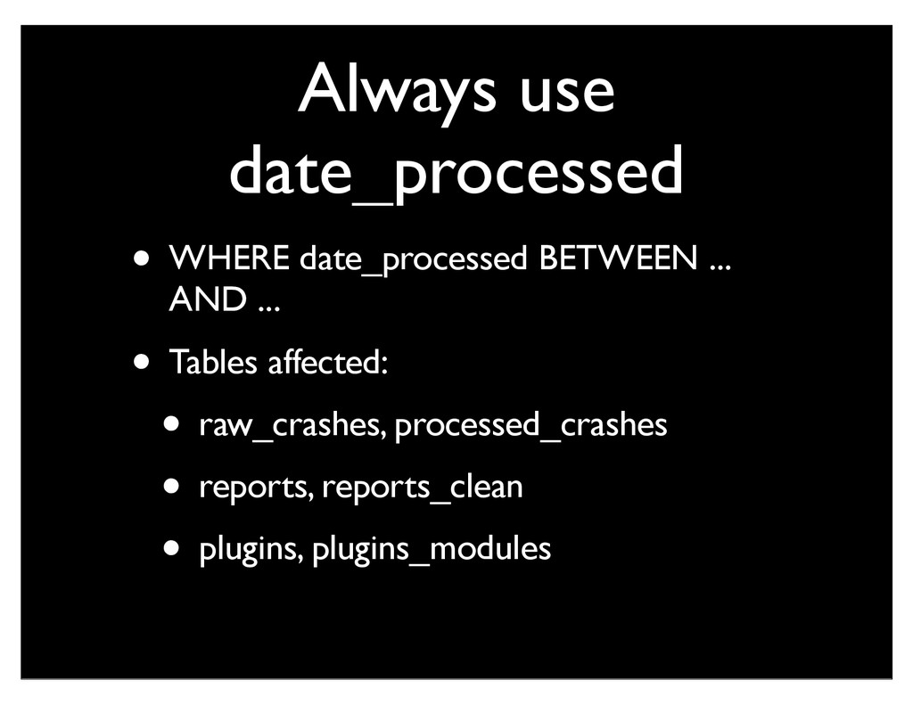 Always use date_processed • WHERE date_processe...