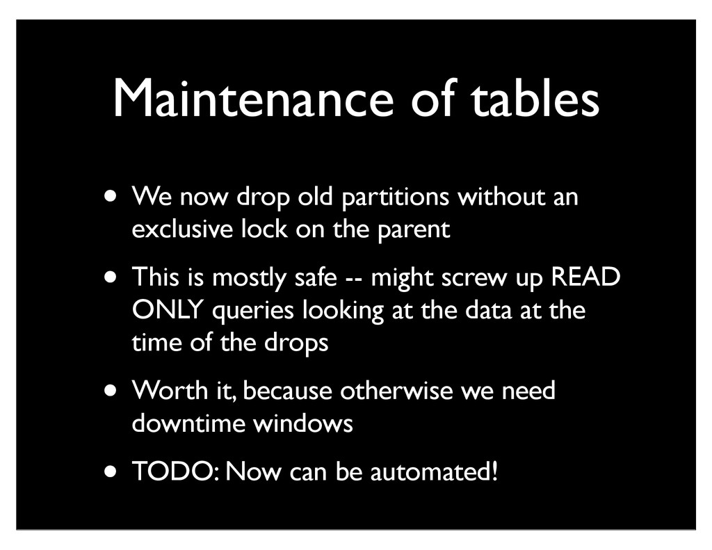 Maintenance of tables • We now drop old partiti...