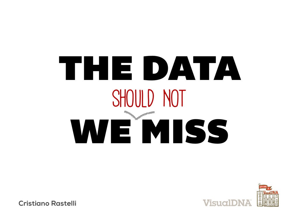 SHOULD NOT WE MISS THE DATA Cristiano Rastelli