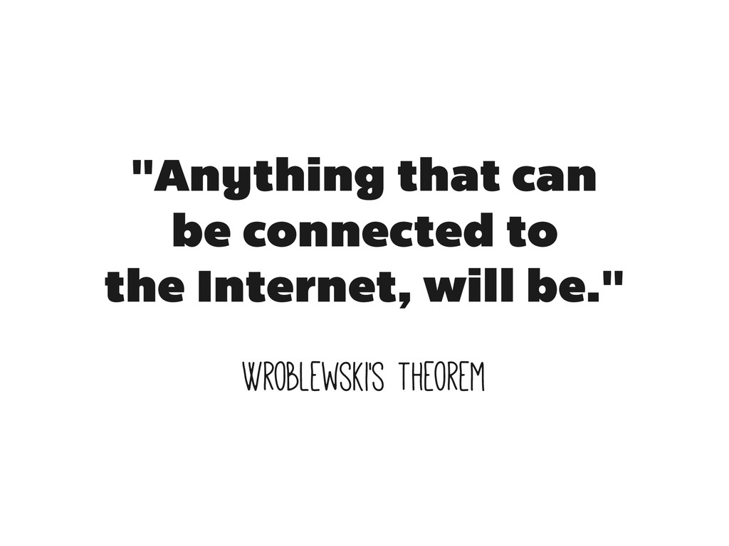 """Anything that can be connected to the Internet..."