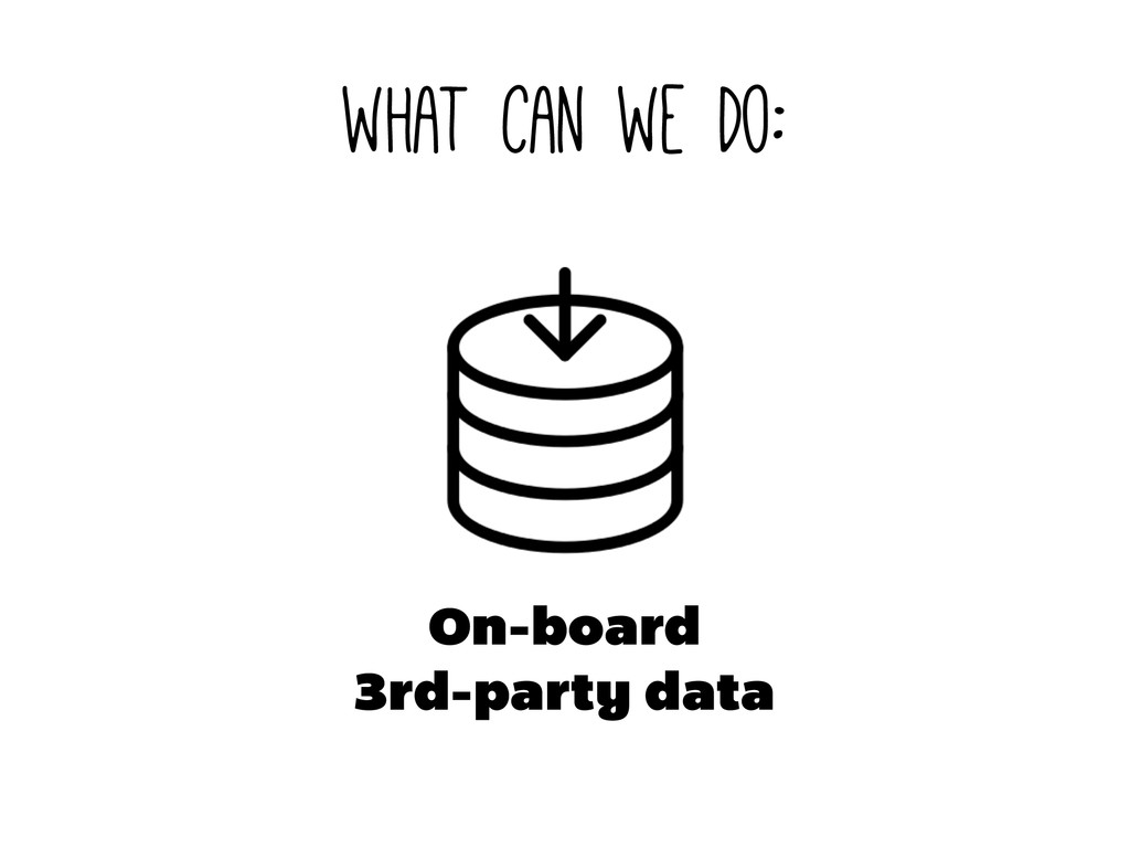 what can we do: On-board 3rd-party data