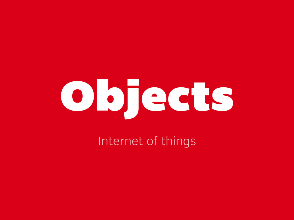Objects Internet o things