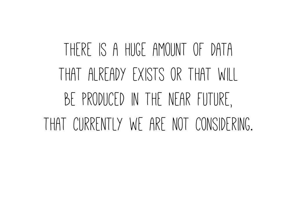 There is a huge amount of data that already exi...