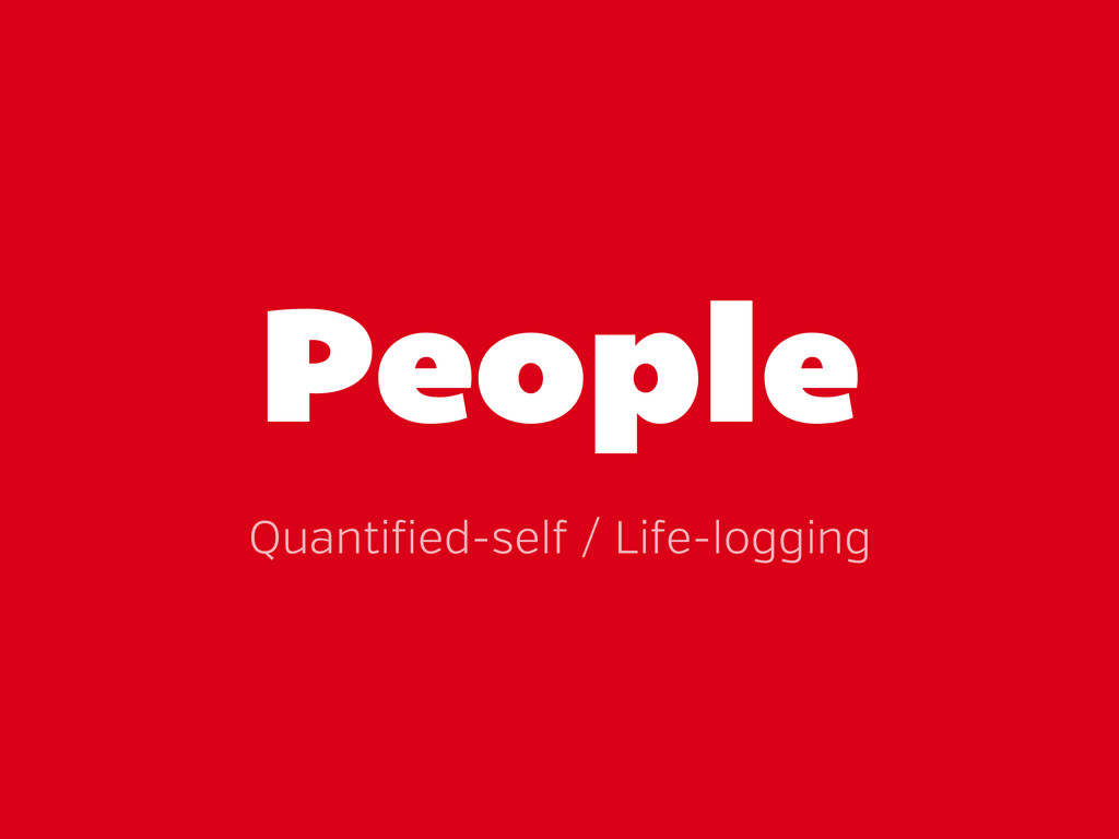 People Quanti ied-sel / Li e-logging