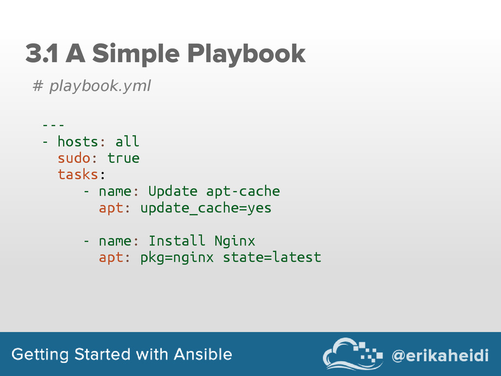 3.1 A Simple Playbook # playbook.yml --- - host...