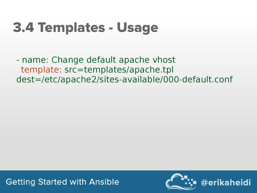 3.4 Templates - Usage - name: Change default ap...