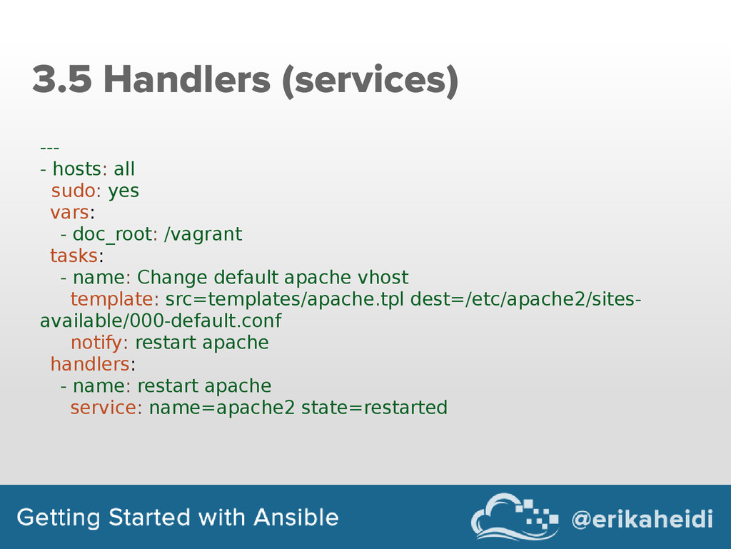 3.5 Handlers (services) --- - hosts: all sudo: ...