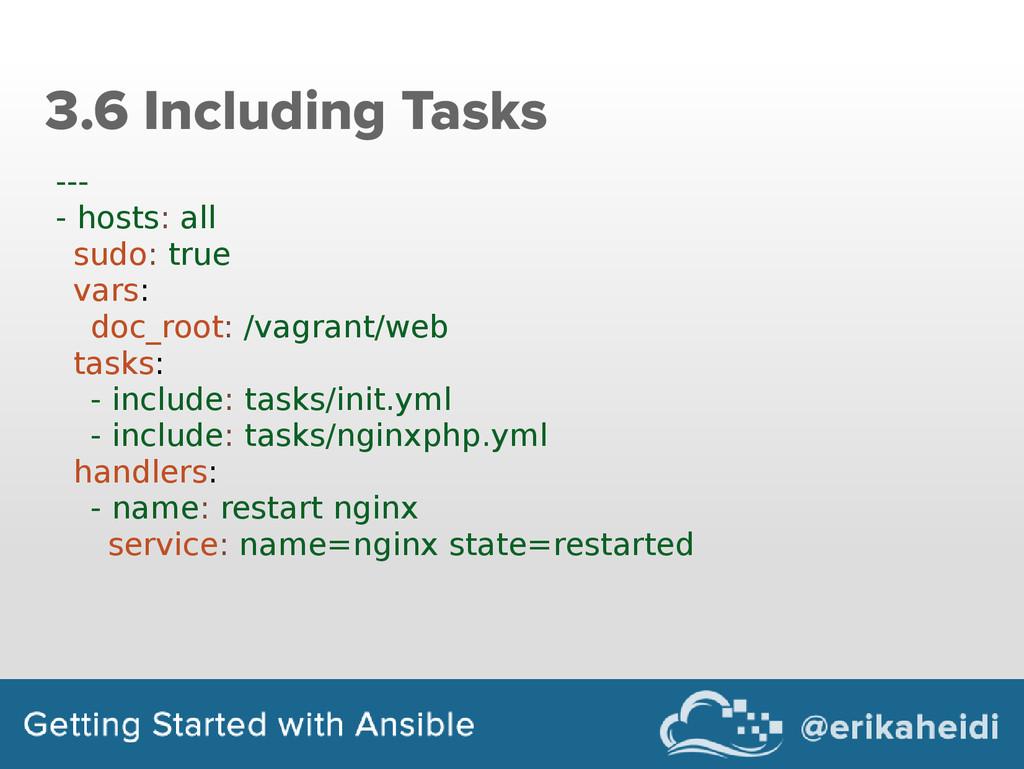 3.6 Including Tasks --- - hosts: all sudo: true...