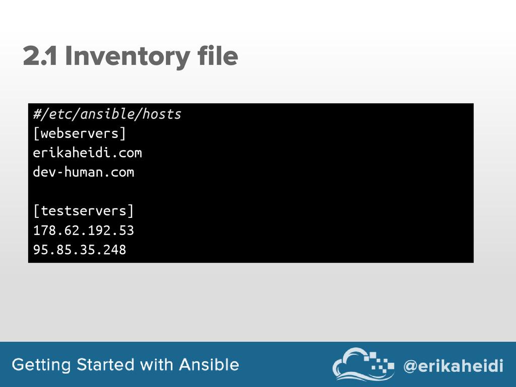 2.1 Inventory file #/etc/ansible/hosts [webserv...