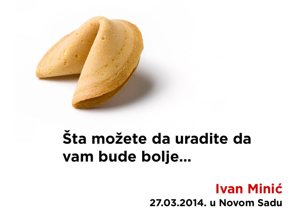 Šta možete da uradite da vam bude bolje… Ivan M...