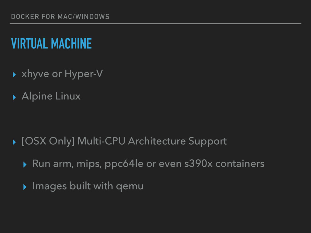DOCKER FOR MAC/WINDOWS VIRTUAL MACHINE ▸ xhyve ...