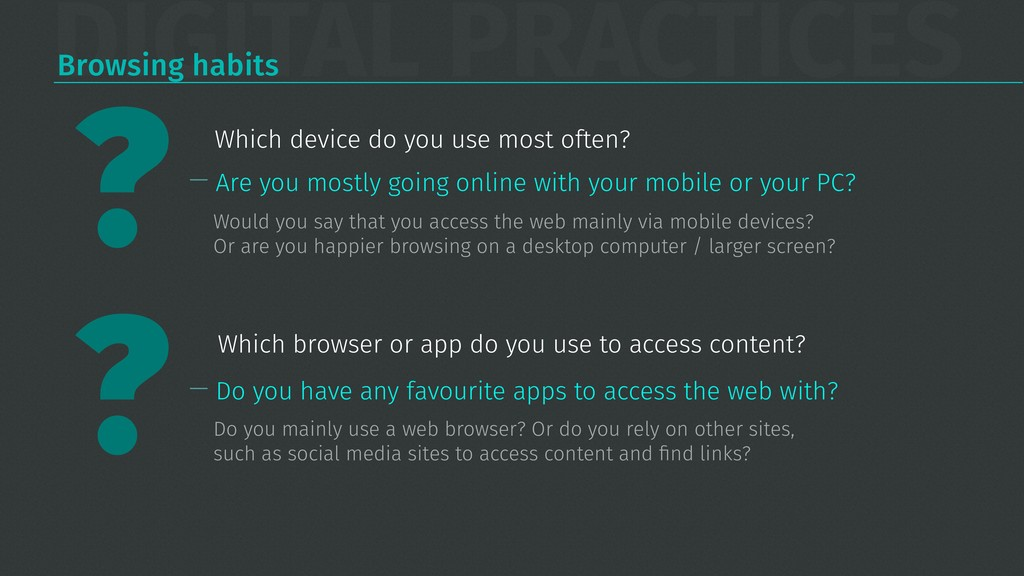 DIGITAL PRACTICES Browsing habits Which device ...