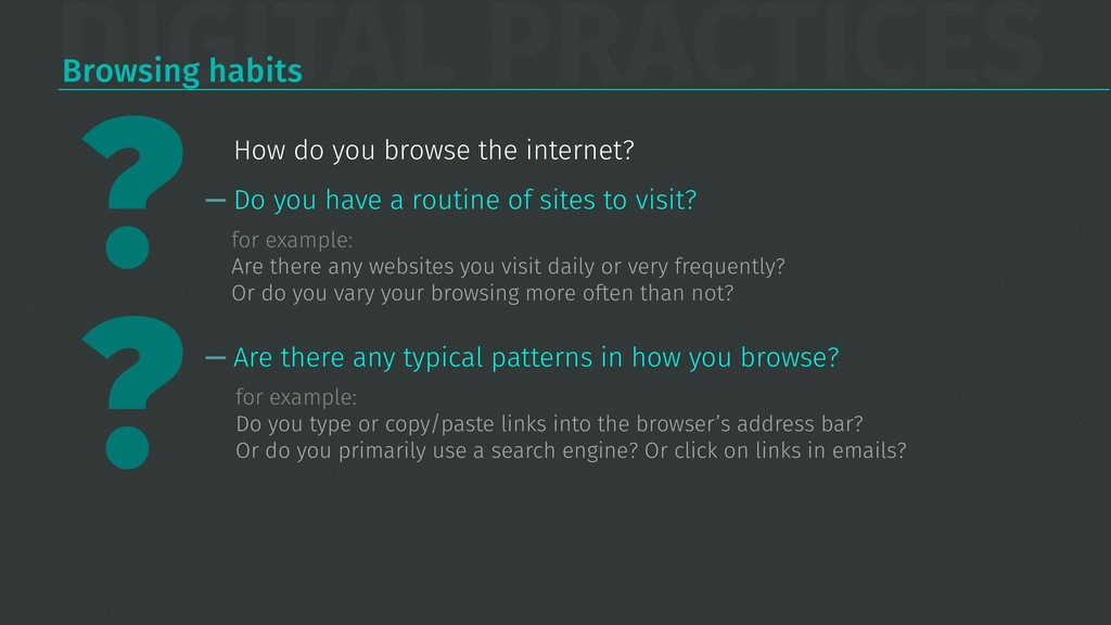 DIGITAL PRACTICES Browsing habits How do you br...