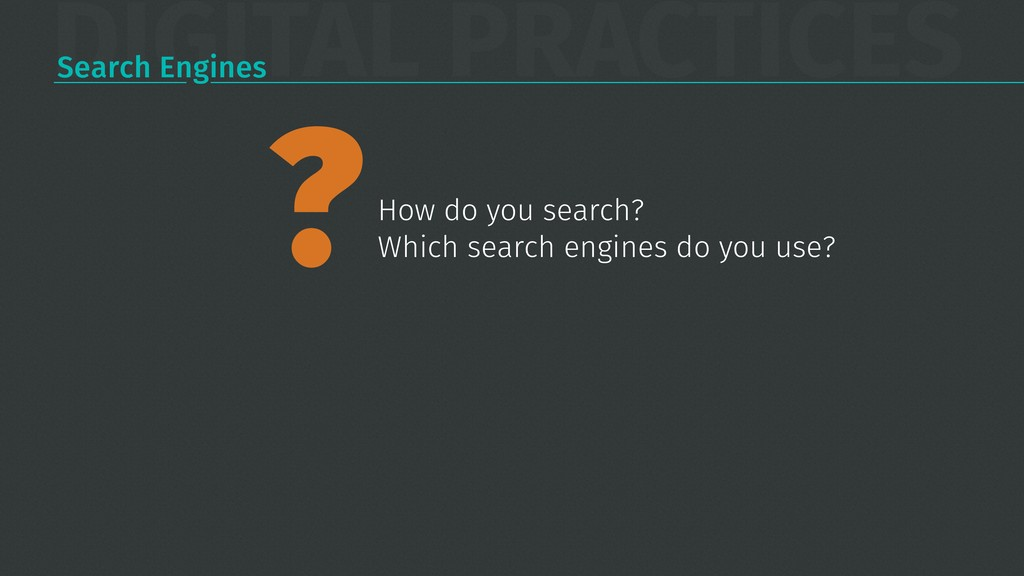 DIGITAL PRACTICES Search Engines How do you sea...