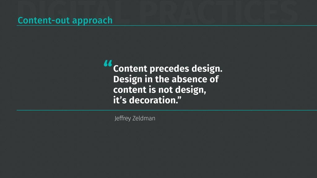 DIGITAL PRACTICES Content precedes design. Desi...