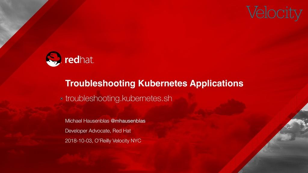 Troubleshooting Kubernetes Applications Michael...