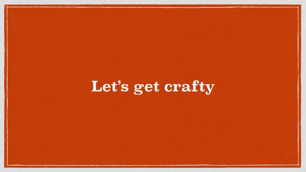 Let's get crafty