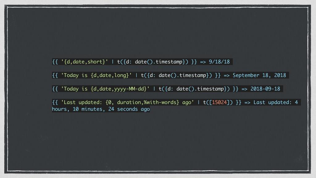 {{ '{d,date,short}' | t({d: date().timestamp}) ...