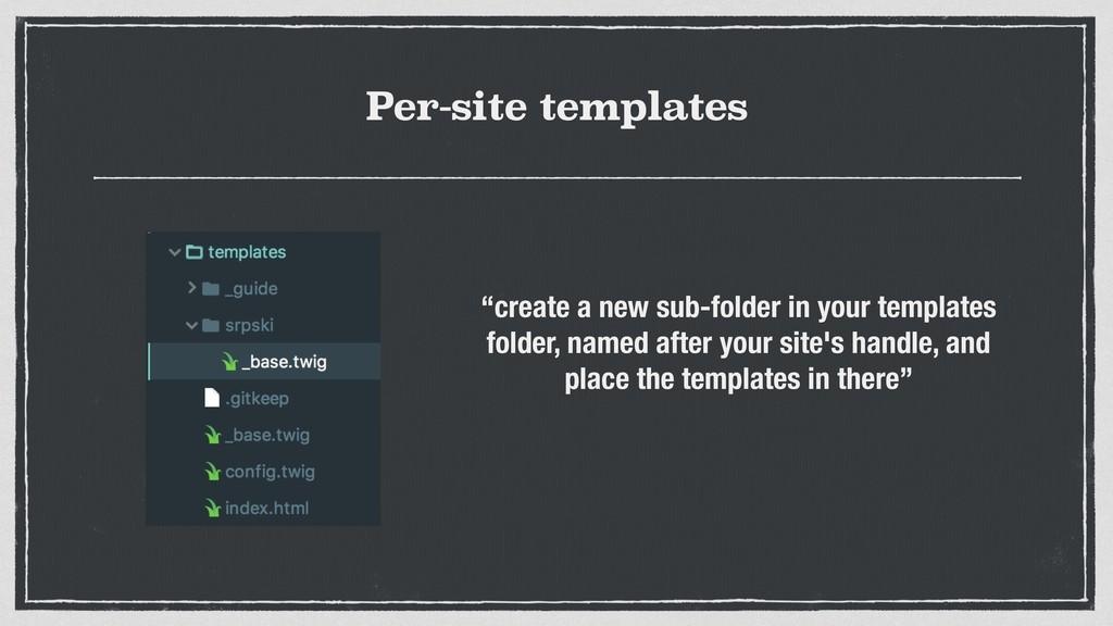 "Per-site templates ""create a new sub-folder in ..."