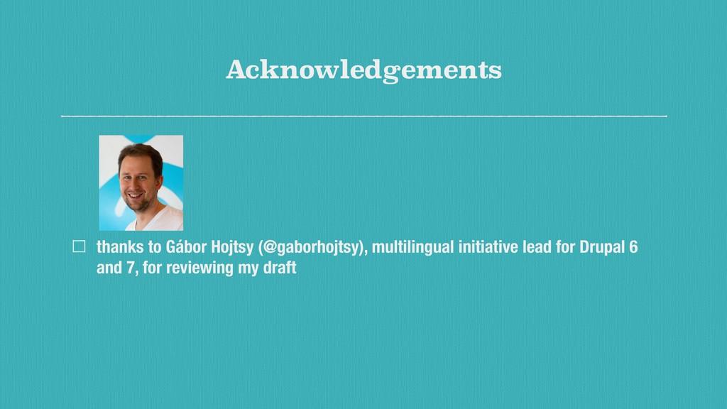 Acknowledgements thanks to Gábor Hojtsy (@gabor...