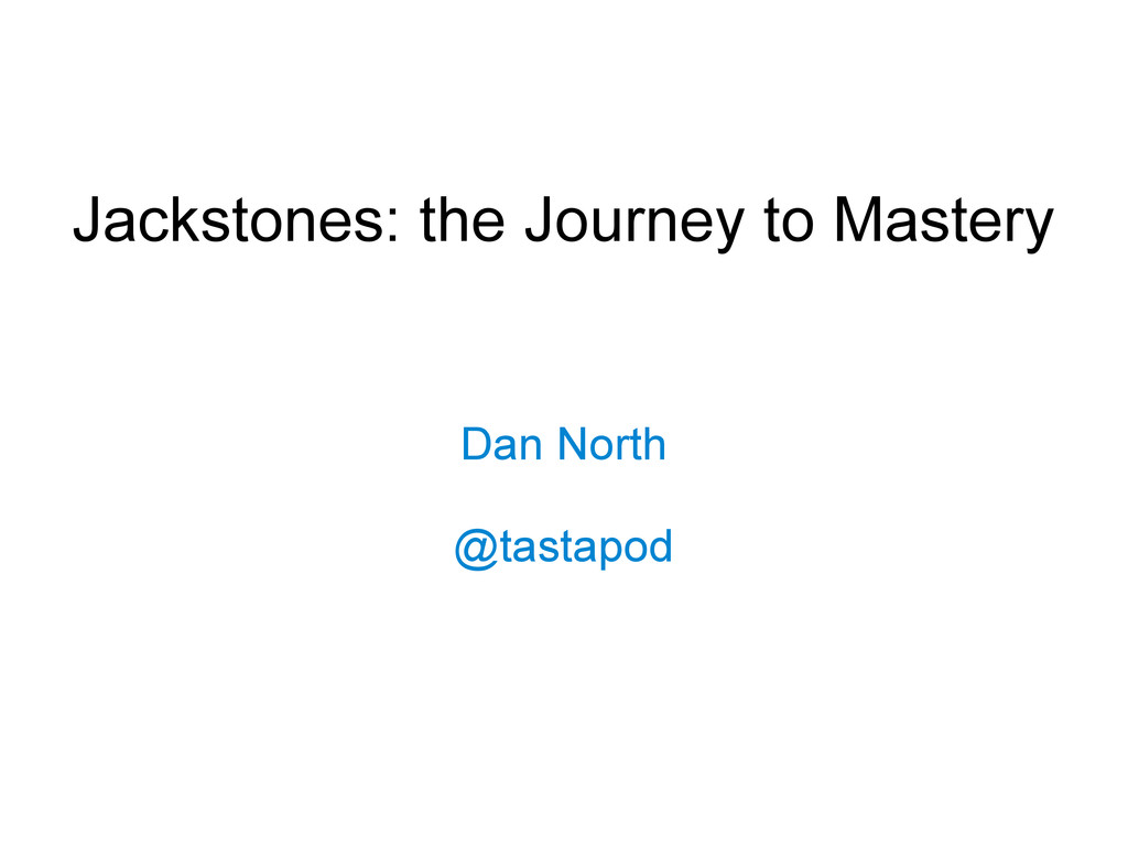 Jackstones: the Journey to Mastery Dan North @t...