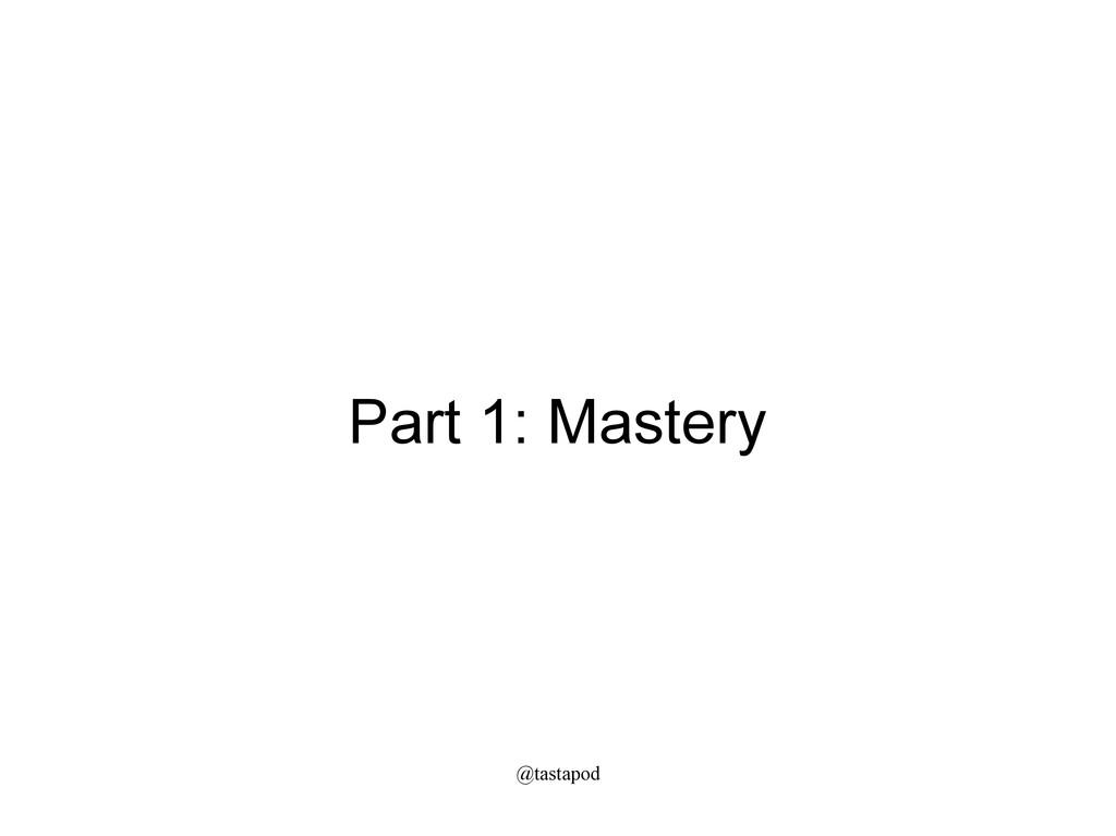 @tastapod Part 1: Mastery