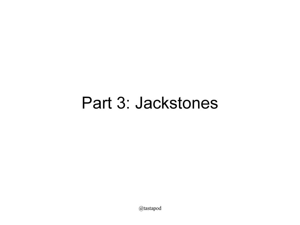 @tastapod Part 3: Jackstones