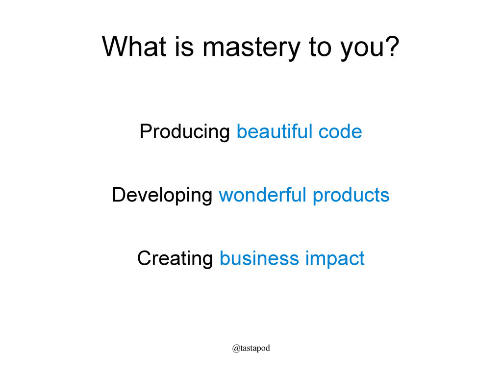 @tastapod What is mastery to you? Producing bea...