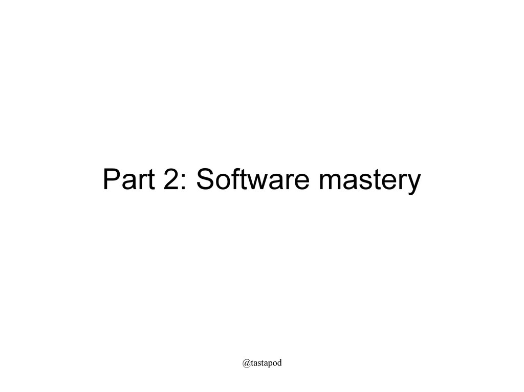 @tastapod Part 2: Software mastery
