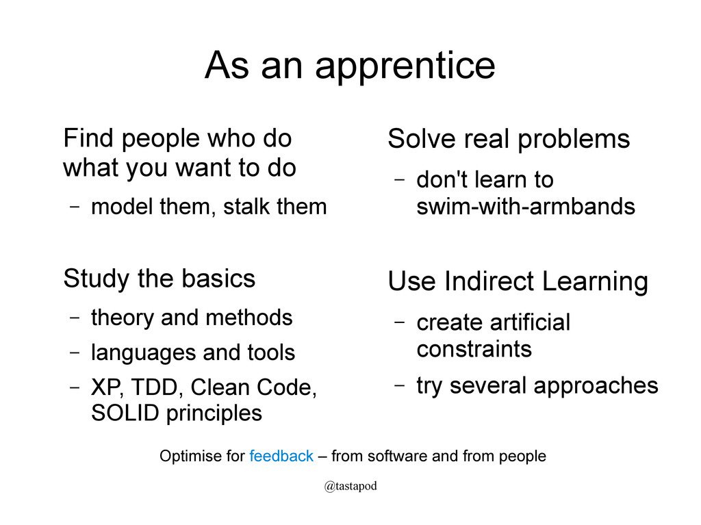 @tastapod As an apprentice Solve real problems ...
