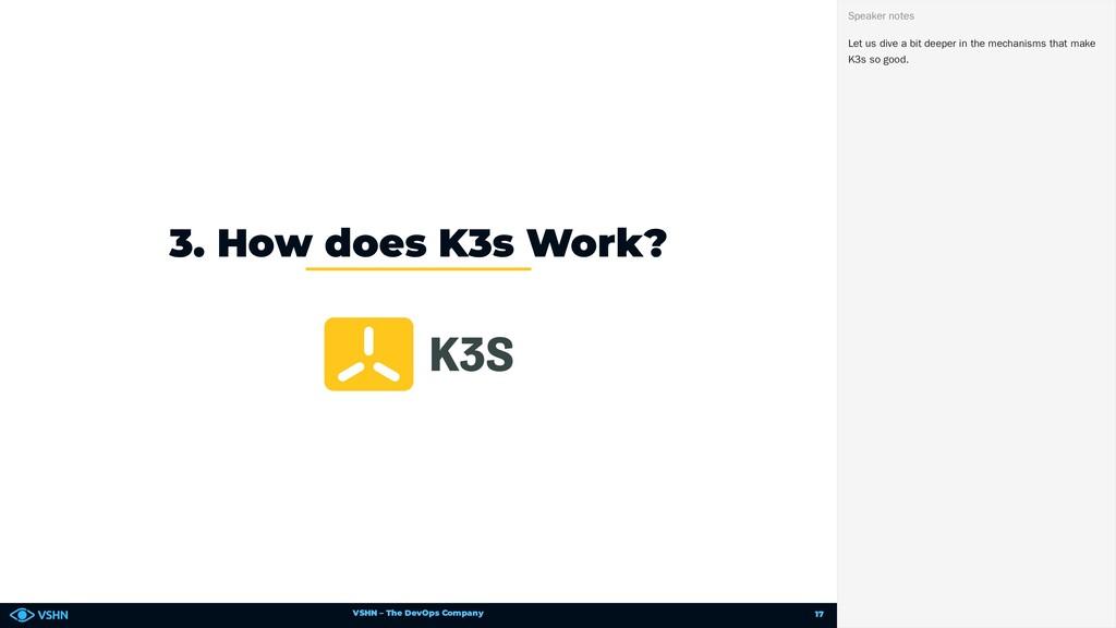 VSHN – The DevOps Company 3. How does K3s Work?...