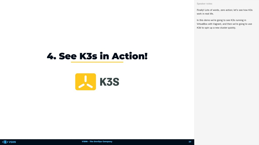 VSHN – The DevOps Company 4. See K3s in Action!...