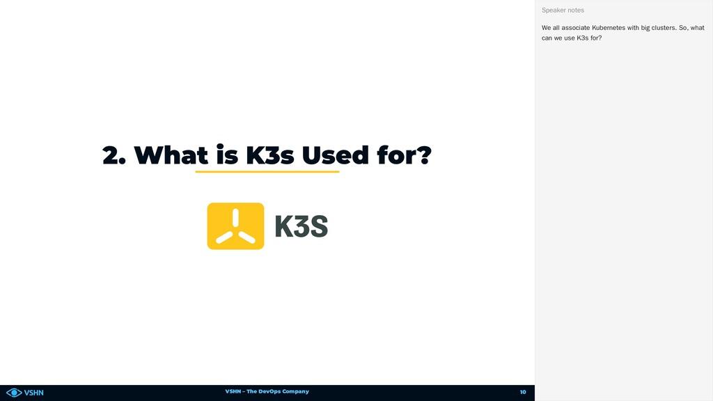 VSHN – The DevOps Company 2. What is K3s Used f...