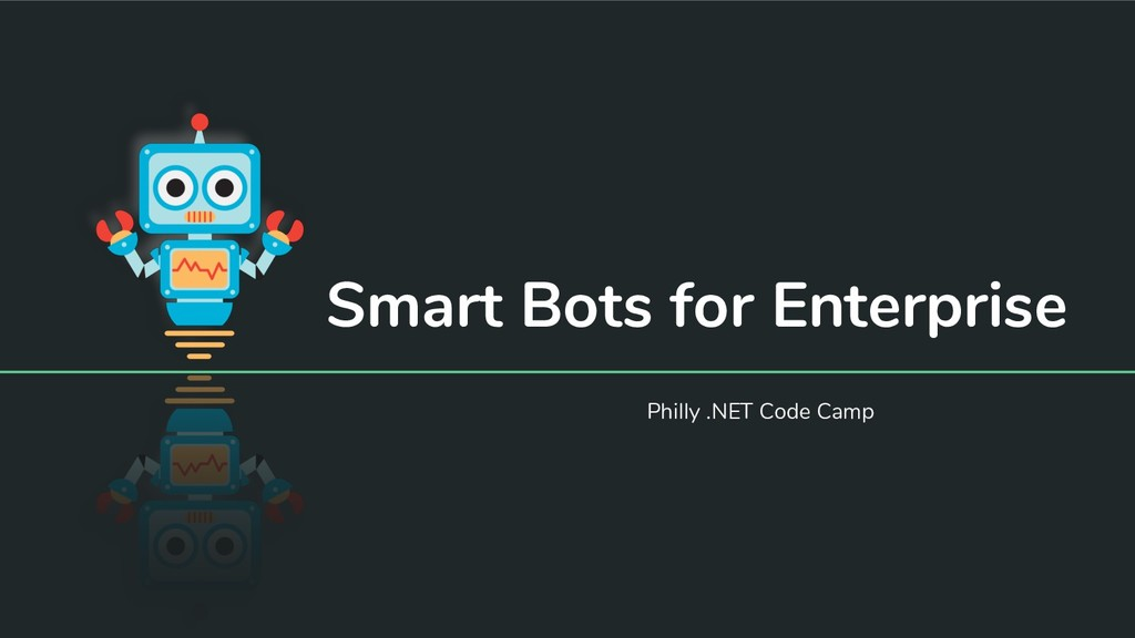 Smart Bots for Enterprise Philly .NET Code Camp