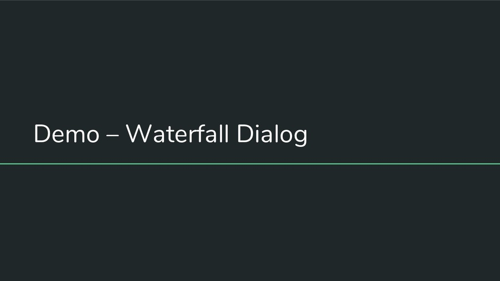 Demo – Waterfall Dialog