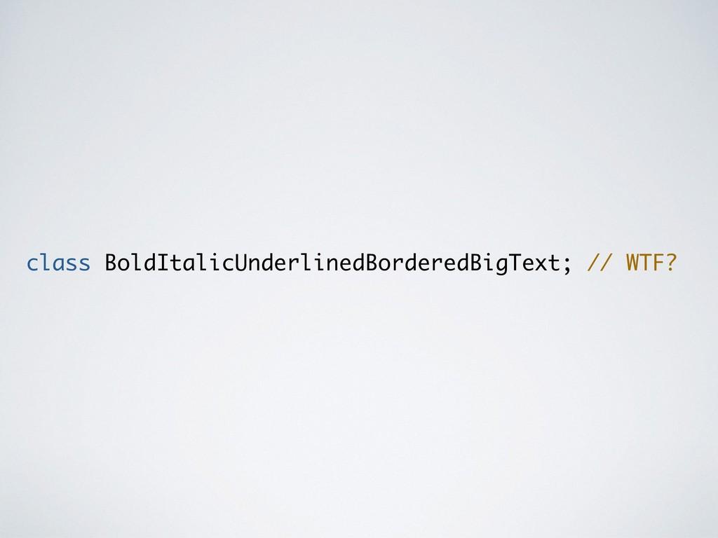 class BoldItalicUnderlinedBorderedBigText; // W...
