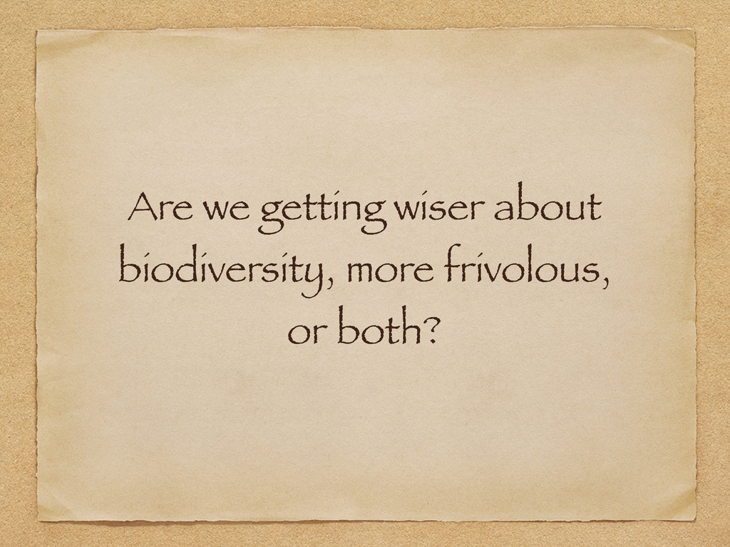 Are we getting wiser about biodiversity, more f...