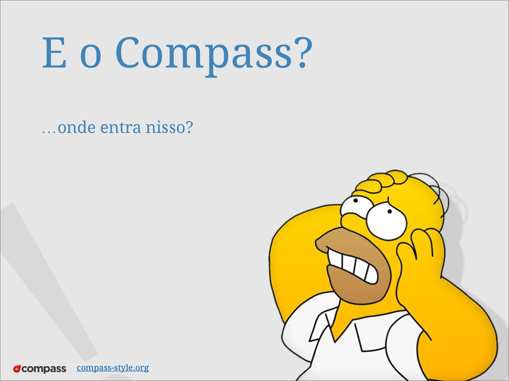 E o Compass?  …onde entra nisso? compass-styl...