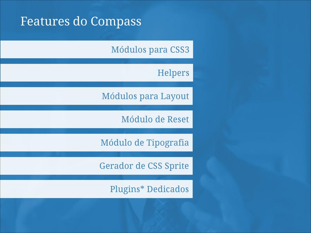Features do Compass Módulos para CSS3 Helpers M...