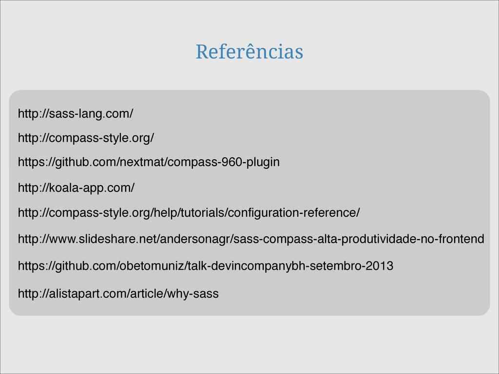 Referências http://sass-lang.com/ http://compas...