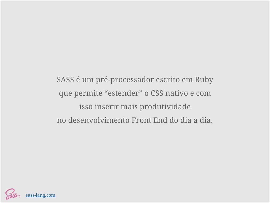 SASS é um pré-processador escrito em Ruby que p...