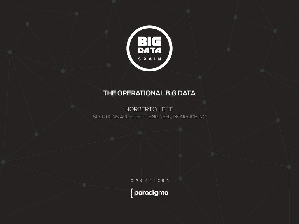 THE OPERATIONAL BIG DATA NORBERTO LEITE SOLUTIO...