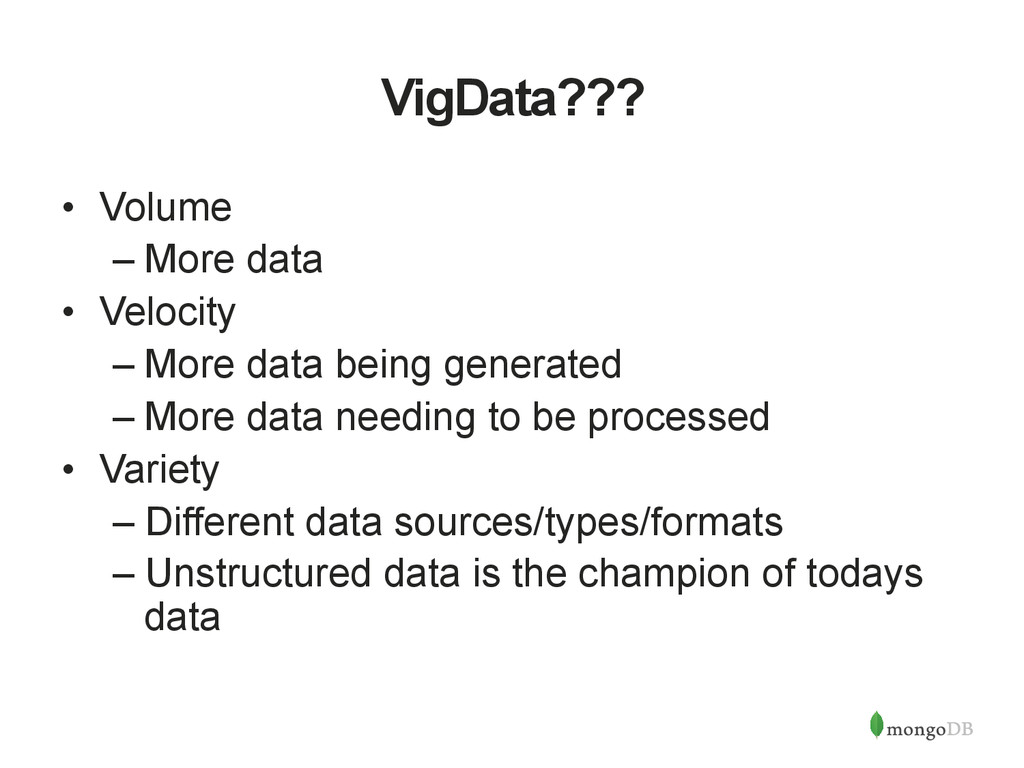 VigData??? • Volume –More data • Velocity –...