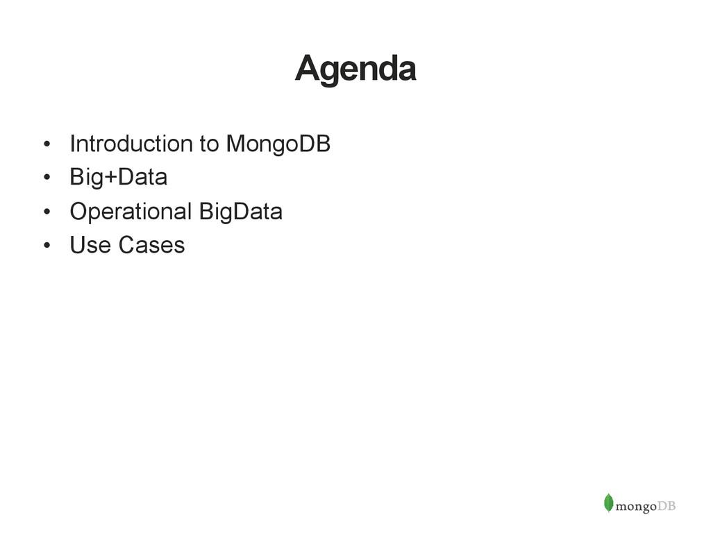 Agenda • Introduction to MongoDB • Big+Data •...