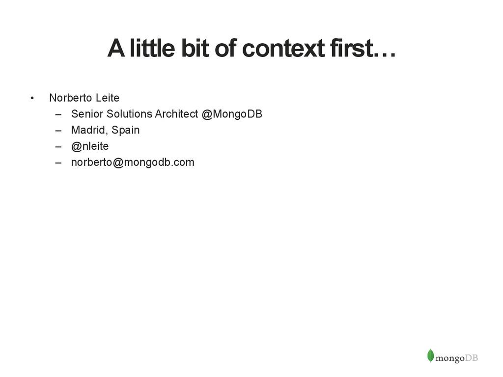 A little bit of context first… • Norberto Leit...