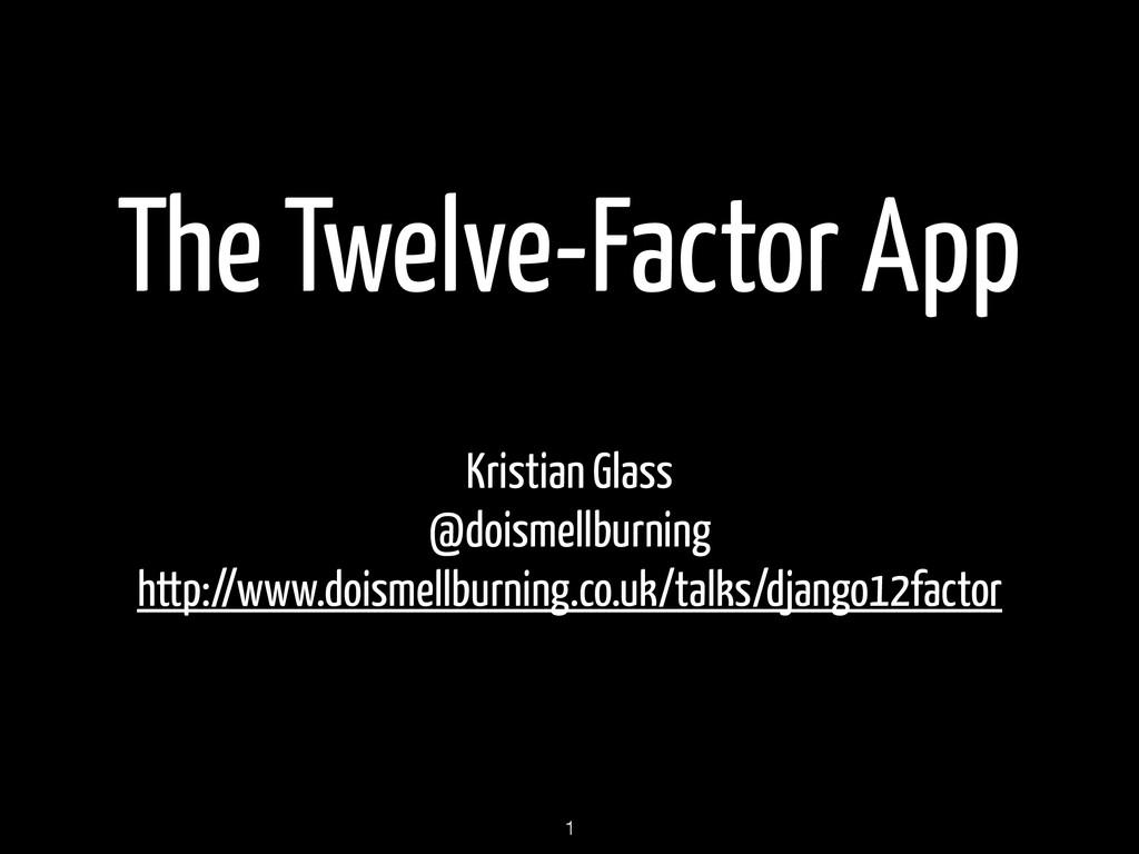 The Twelve-Factor App Kristian Glass @doismellb...