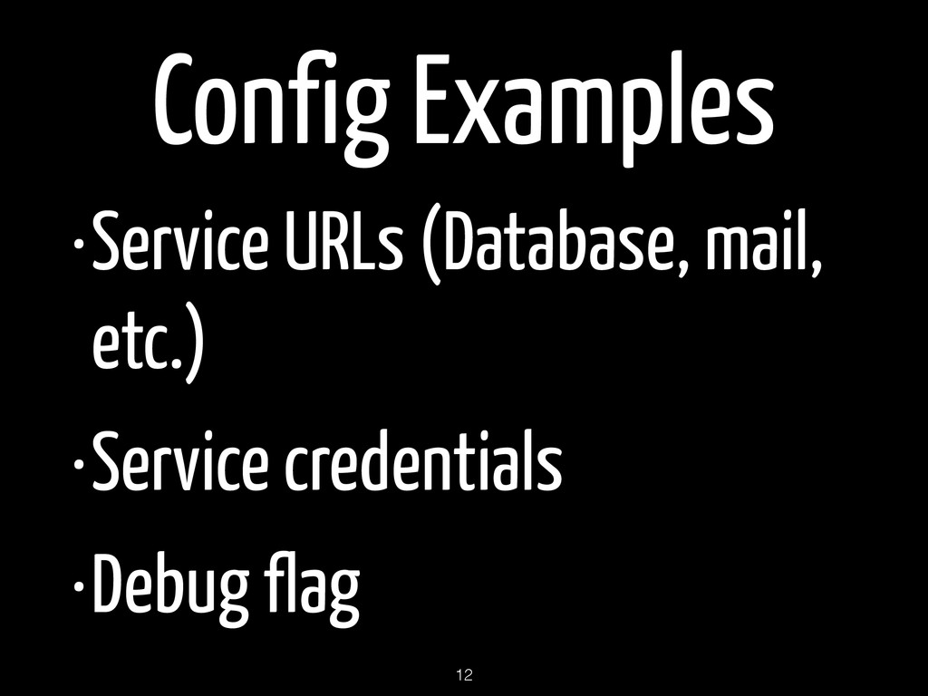 Config Examples •Service URLs (Database, mail, ...