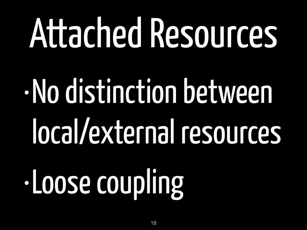 Attached Resources •No distinction between loca...