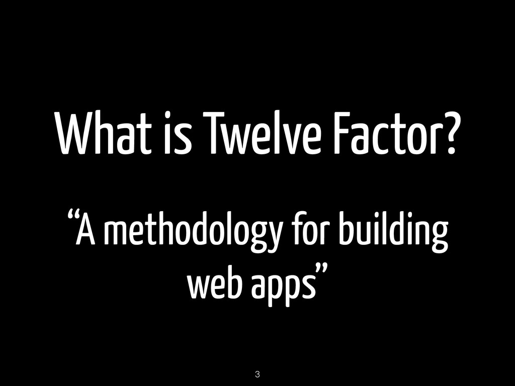 """What is Twelve Factor? """"A methodology for build..."""