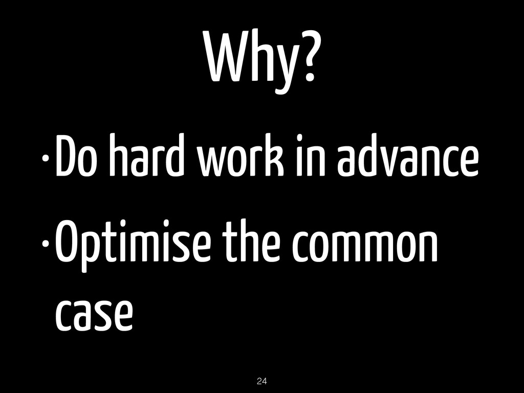 Why? •Do hard work in advance •Optimise the com...